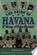 """The Pride of Havana: A History of Cuban Baseball"" by Roberto Gonzalez Echevarria"