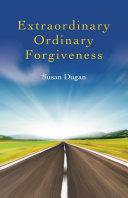 Extraordinary Ordinary Forgiveness