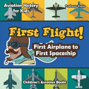 Pdf First Flight! First Airplane to First Spaceship - Aviation History for Kids - Children's Aviation Books
