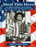 Steal This Hero: An Abbie Hoffman Love Song in Two Verses, ...