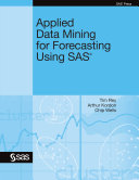 Applied Data Mining for Forecasting Using SAS(R)