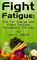 Fight Fatigue  Eat For Energy and Fight Fatigue Throughout The Day