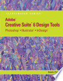 Adobe CS6 Design Tools: Photoshop, Illustrator, and InDesign Illustrated with Online Creative Cloud Updates