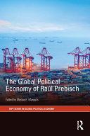 The Global Political Economy of Raúl Prebisch