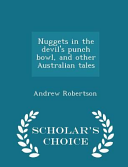 Nuggets in the Devil s Punch Bowl  and Other Australian Tales   Scholar s Choice Edition Book