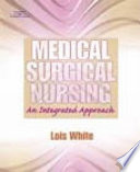 """Medical-surgical Nursing: An Integrated Approach"" by Lois White, Gena Duncan"