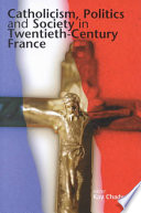Catholicism, Politics and Society in Twentieth-century France