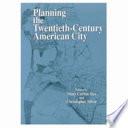 Planning the Twentieth century American City