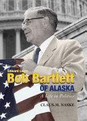 Edward Lewis Bob Bartlett of Alaska
