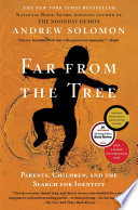 """Far From the Tree: Parents, Children and the Search for Identity"" by Andrew Solomon"