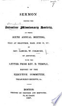 A Sermon before the Palestine Missionary Society  at their Sixth Annual Meeting     June 20  1827  by Rev  Samuel W  Colburn     with the letter from Rev  D  Temple  Report of the Executive Committee  etc