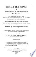 Messiah The Prince Or The Inspiration Of The Prophecies Of Daniel Containing Remarks On The Views Of Dr Pusey Mr Desprez And Dr Williams Concerning The Book Of Daniel Together With A Treatise On The Sabbatical Years And Jubilees