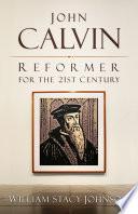John Calvin  Reformer for the 21st Century