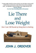 Lie There and Lose Weight: How I Lost 100 Pounds by Doing Next to Nothing