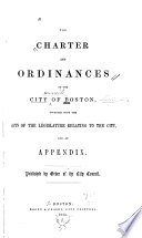 The Charter And Ordinances Of The City Of Boston Together With The Acts Of The Legislature Relating To The City And An Appendix