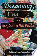 Dreaming  Healing and Imaginative Arts Practice Book PDF