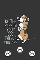 Be the Person Your Dog Thinks You Are  Funny Novelty Dog Gift Notebook  Cute Lined Journal for Dog Lovers and Owners
