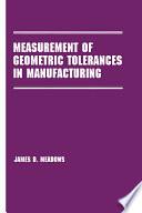 Measurement of Geometric Tolerances in Manufacturing