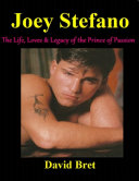 Joey Stefano: The Life, Loves & Legacy of the Prince of Passion