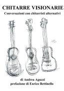 Chitarre Visionarie Conversazioni con chitarristi alternativi