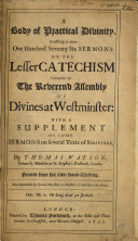 A Body of Practical Divinity  Consisting of Above One Hundred Seventy Six Sermons on the Lesser Catechism Composed by the     Assembly of Divines at Westminster  With a Supplement of Some Sermons on Several Texts of Scripture   With Preface by W  Lorimer