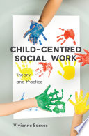 """Child-Centred Social Work: Theory and Practice"" by Vivienne Barnes"