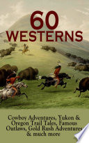 60 WESTERNS  Cowboy Adventures  Yukon   Oregon Trail Tales  Famous Outlaws  Gold Rush Adventures   much more Book