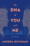 link to The DNA of you and me : a novel in the TCC library catalog