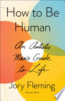 link to How to be human : an autistic man's guide to life in the TCC library catalog