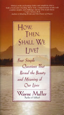 How Then, Shall We Live?: Four Simple Questions That Reveal ...