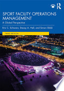 """Sport Facility Operations Management: A Global Perspective"" by Eric C. Schwarz, Stacey A. Hall, Simon Shibli"
