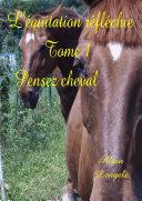 L'/Équitation Réfléchie - Tome 1 - Pensez Cheval