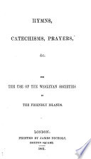 Hymns, Catechisms, Prayers, &c. for the use of the Wesleyan Societies in the Friendly Islands. (Koe Buka Eni, etc.) [Translated by J. Thomas.]