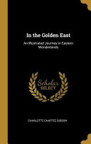 In the Golden East  An Illustrated Journey in Eastern Wonderlands