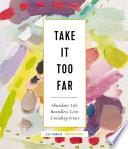 Take It Too Far Book