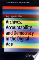 Archives  Accountability  and Democracy in the Digital Age