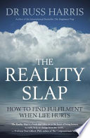 """The Reality Slap: How to Find Fulfilment When Life Hurts"" by Russ Harris"