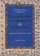 The British Library Companion to Calligraphy  Illumination   Heraldry