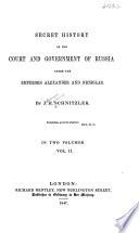 Secret history of the court and government of Russia under the emperors Alexander and Nicholas