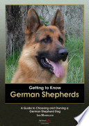 Getting to Know German Shepherds: A Guide to Choosing and Owning a German Shepherd