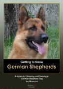 Getting to Know German Shepherds  A Guide to Choosing and Owning a German Shepherd