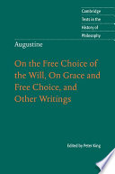 Augustine  On the Free Choice of the Will  On Grace and Free Choice  and Other Writings Book
