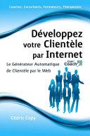 Développez Votre Clientèle par Internet - Le Générateur Automatique de Clientèle par le Web