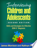 """Interviewing Children and Adolescents, Second Edition: Skills and Strategies for Effective DSM-5? Diagnosis"" by James Morrison, Kathryn Flegel"