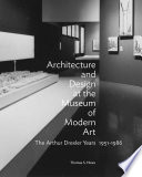 Architecture and design at the Museum of Modern Art : the Arthur Drexler years, 1951-1986 / Thomas S
