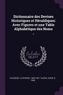 Dictionnaire Des Devises Historiques Et Héraldiques: Avec Figures Et Une Table Alphabétique Des Noms: 1