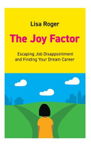 The Joy Factor: Escaping Job Disappointment And Finding Your Dream Career