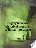 Biographical and historical memoirs of Eastern Arkansas