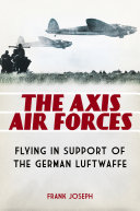 Pdf The Axis Air Forces: Flying in Support of the German Luftwaffe Telecharger