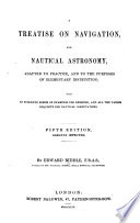 A Treatise on Navigation, and Nautical Astronomy ... Fifth edition, etc